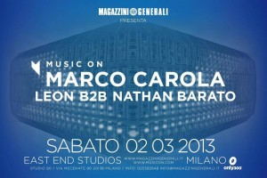 16 EAST END STUDIOS - MILANO 02_03_2013 MUSIC ON MARCO CAROLA LEON B2B NATHAN BARATO
